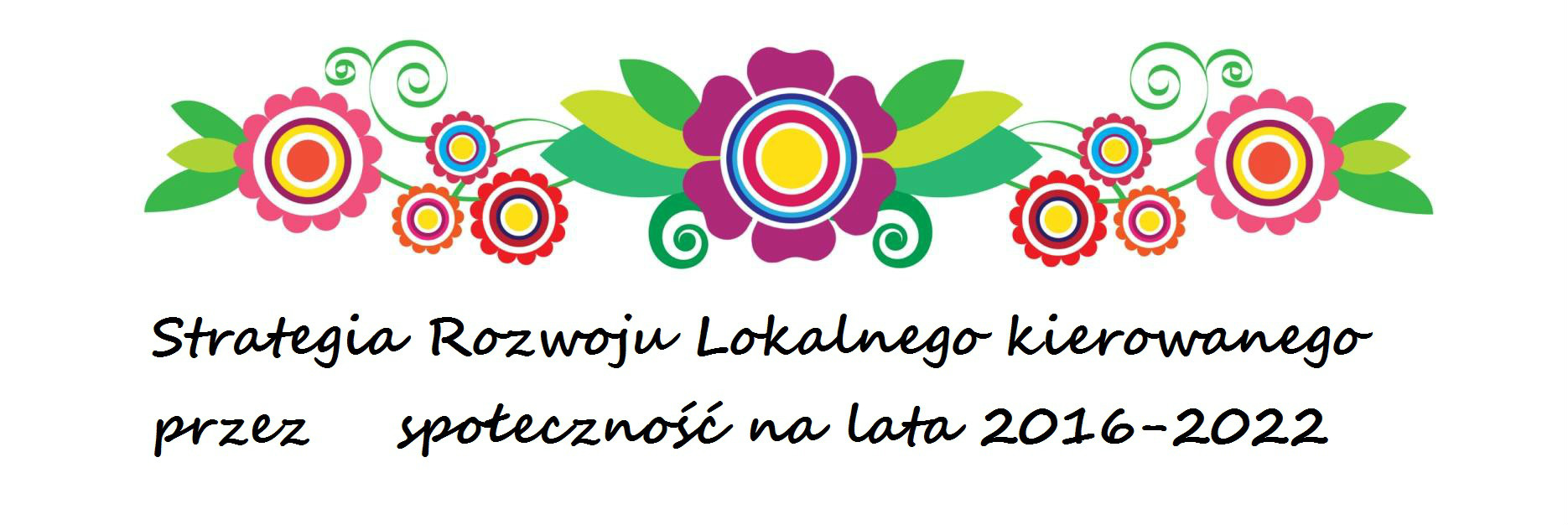 Strategia Rozwoju Lokalnego kierowanego przez społeczność na lata 2016-2022